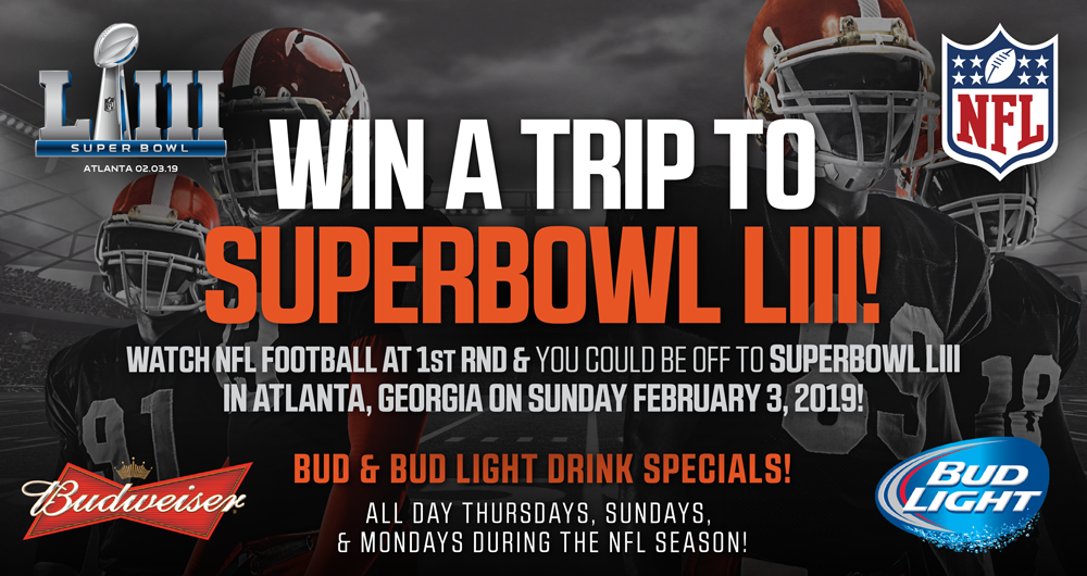 WATCH ALL NFL ACTION AT 1ST RND AND YOU COULD WIN A TRIP TO SUPERBOWL!!